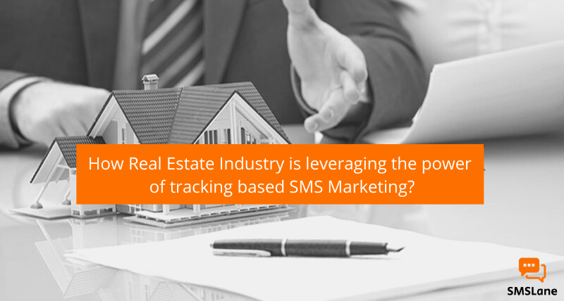 How-Real-Estate-Industry-is-leveraging-the-power-of-tracking-based-SMS-Marketing